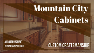 A FrostburgFirst Business Spotlight: Mountain City Cabinets - Custom Craftsmanship