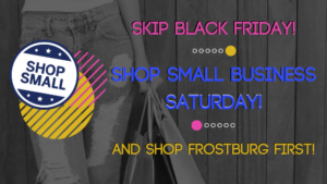 Skip Black Friday and visit Frostburg for Small Business Saturday!