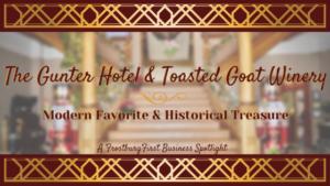 The Hotel Gunter & Toasted Goat Winery:  Modern Favorite & Historical Treasure