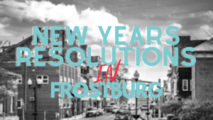 A Guide to Making Your New Years Resolutions a Reality in Frostburg!