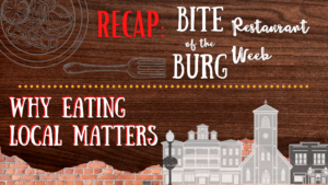 Recap: Bite of the Burg Restaurant Week - Why Eating Local Matters