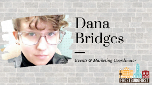 Dana Bridges is FrostburgFirst's Events and Promotions Coordinator